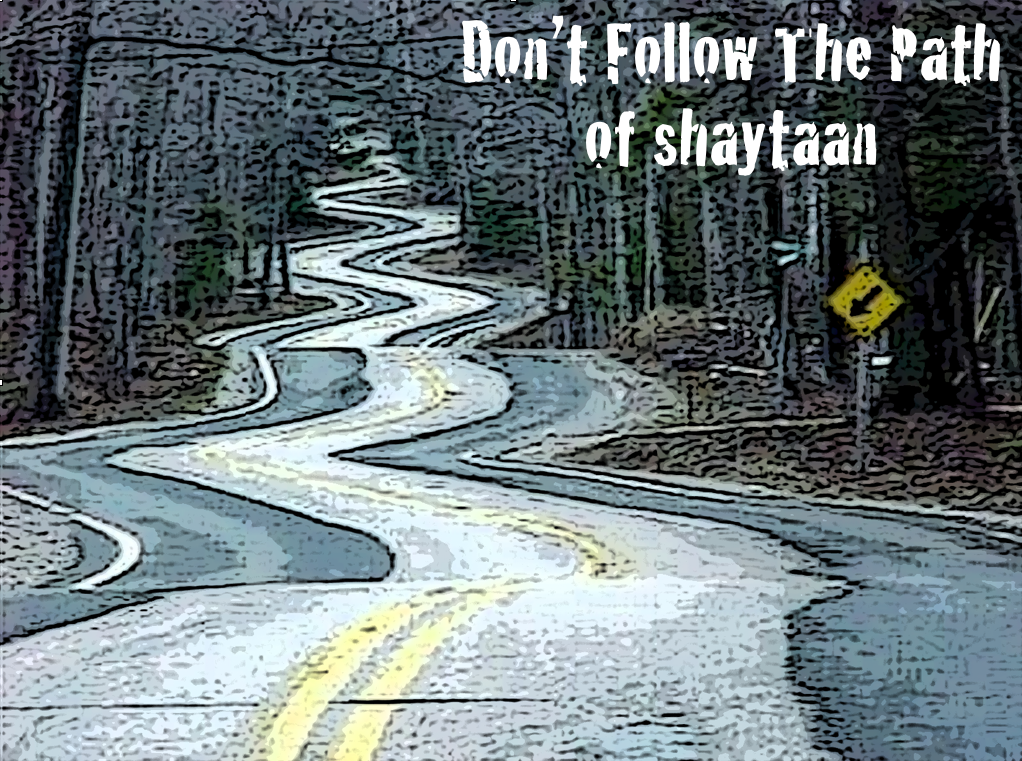 Dont follow the path of Shaytaan
