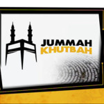 Friday Khutbah (Sermons) : Repentance – The only Way out of Hardships
